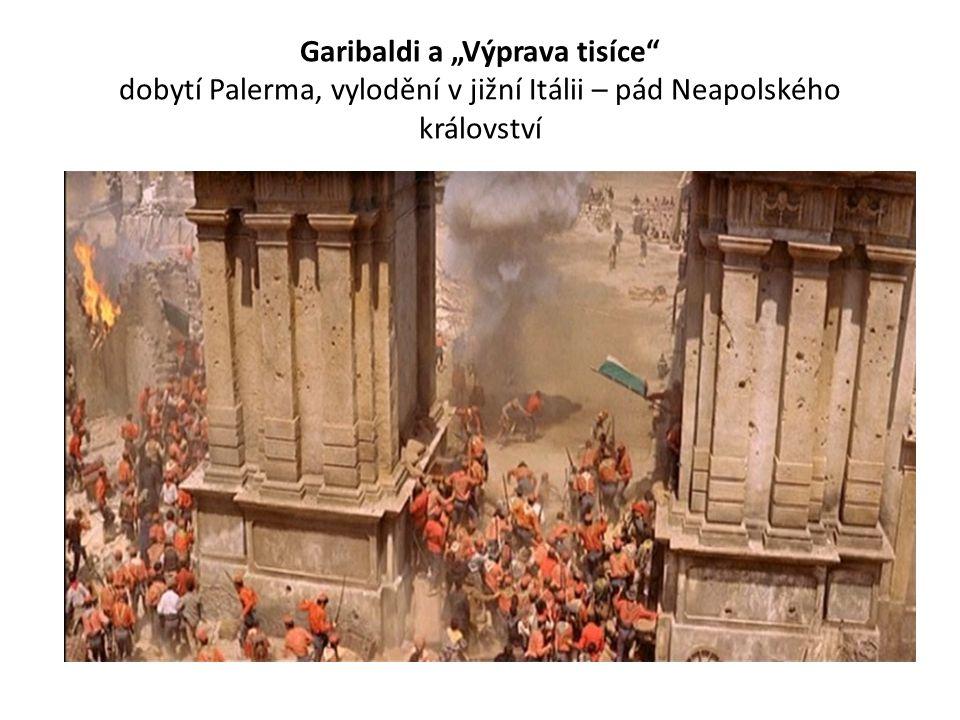 """Garibaldi a """"Výprava tisíce"""" dobytí Palerma, vylodění v jižní Itálii – pád Neapolského království"""