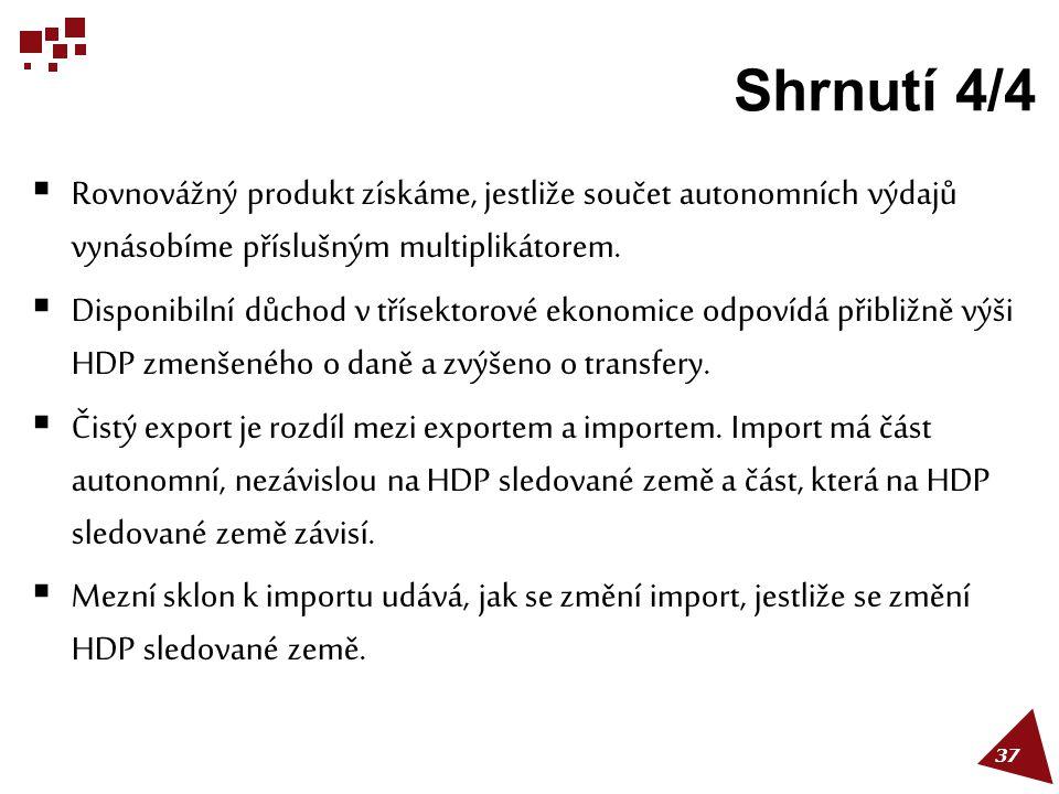 Shrnutí 4/4  Rovnovážný produkt získáme, jestliže součet autonomních výdajů vynásobíme příslušným multiplikátorem.  Disponibilní důchod v třísektoro