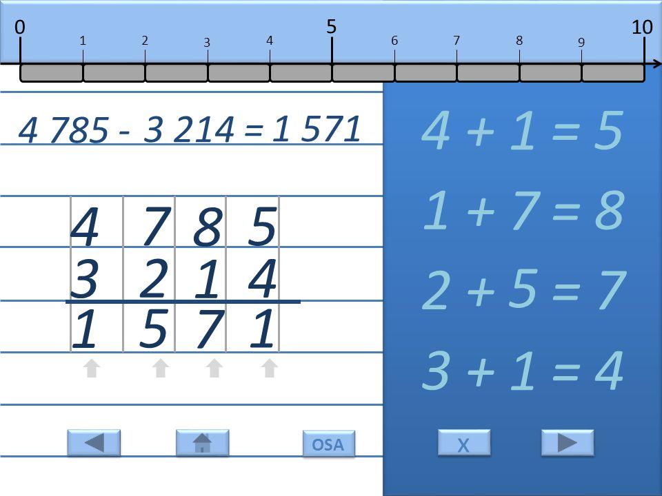 5 4 1 4 + = 5 1 8 1 7 1 + = 8 7 7 2 5 2 + = 7 5 4 3 1 3 + = 4 1 4 785 - 3 214 = 1 571 10 5 0 678 9 12 3 4 x x OSA