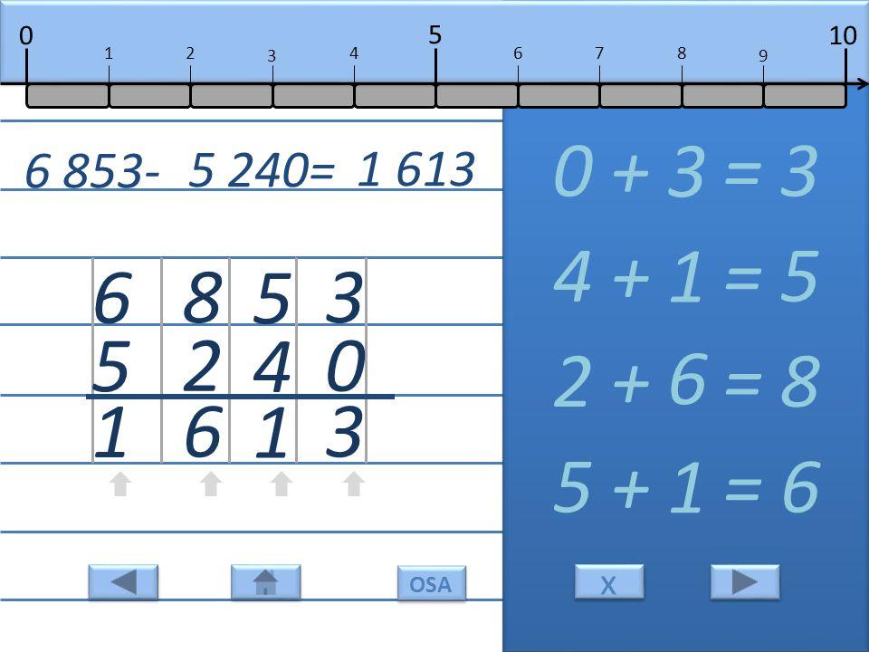 3 0 3 0 + = 3 3 5 4 1 4 + = 5 1 8 2 6 2 + = 8 6 6 5 1 5 + = 6 1 6 853- 5 240= 1 613 10 5 0 678 9 12 3 4 x x OSA