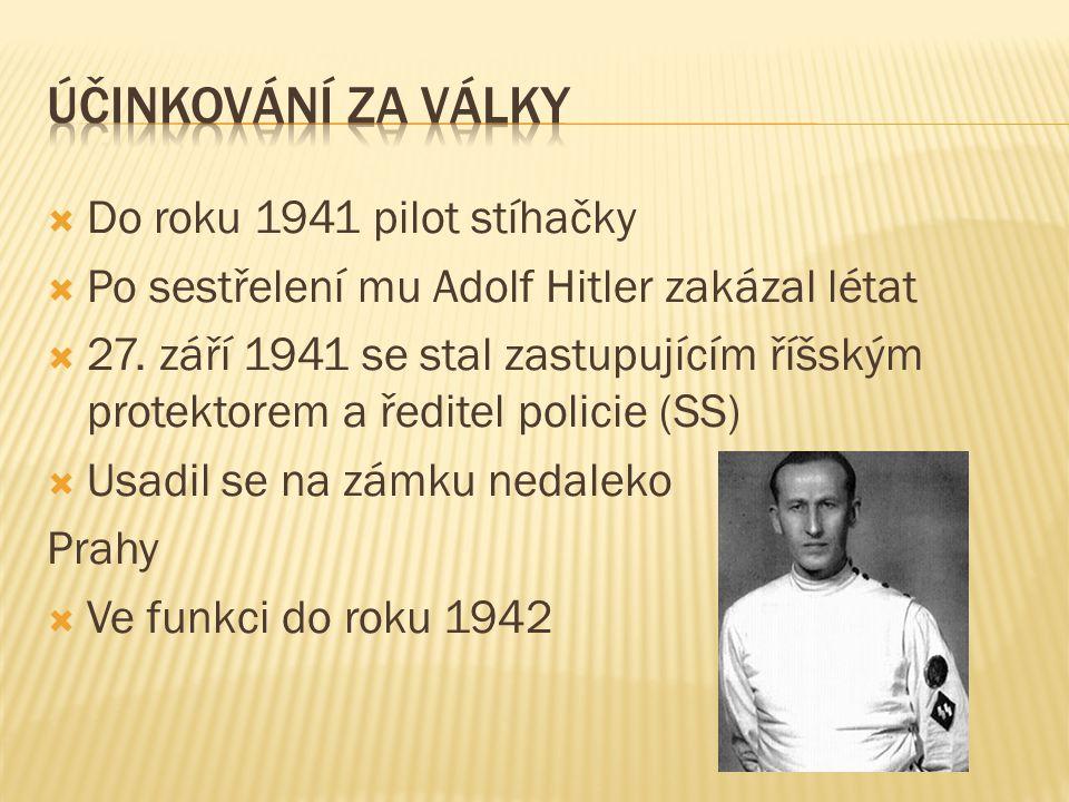  Do roku 1941 pilot stíhačky  Po sestřelení mu Adolf Hitler zakázal létat  27. září 1941 se stal zastupujícím říšským protektorem a ředitel policie