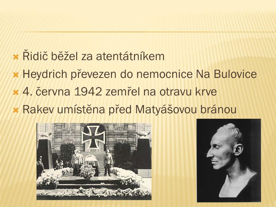  Řidič běžel za atentátníkem  Heydrich převezen do nemocnice Na Bulovice  4. června 1942 zemřel na otravu krve  Rakev umístěna před Matyášovou brá