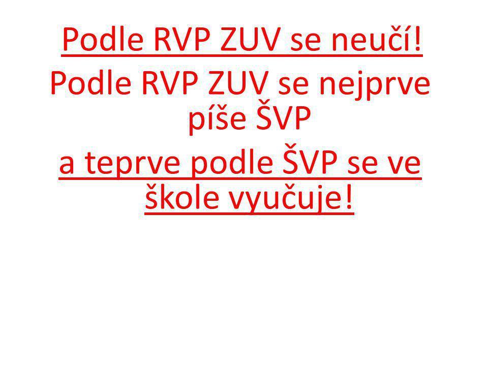 Podle RVP ZUV se neučí! Podle RVP ZUV se nejprve píše ŠVP a teprve podle ŠVP se ve škole vyučuje!