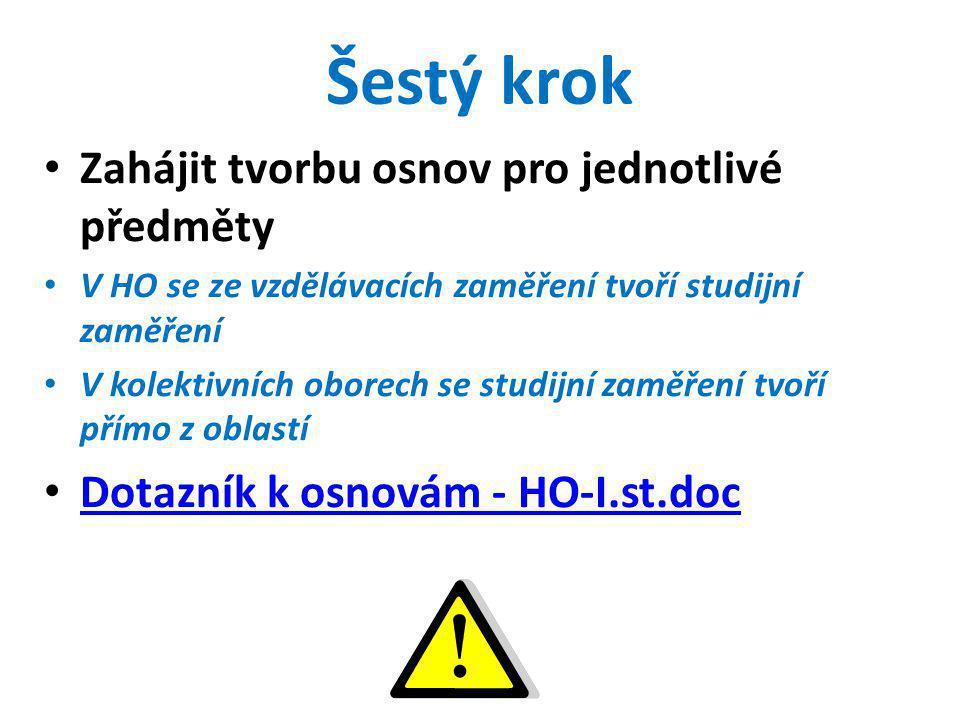 Šestý krok • Zahájit tvorbu osnov pro jednotlivé předměty • V HO se ze vzdělávacích zaměření tvoří studijní zaměření • V kolektivních oborech se studijní zaměření tvoří přímo z oblastí • Dotazník k osnovám - HO-I.st.doc Dotazník k osnovám - HO-I.st.doc