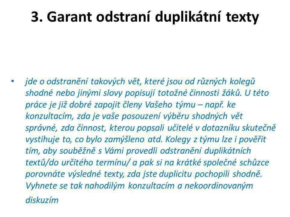 3. Garant odstraní duplikátní texty •j•jde o odstranění takových vět, které jsou od různých kolegů shodné nebo jinými slovy popisují totožné činnosti