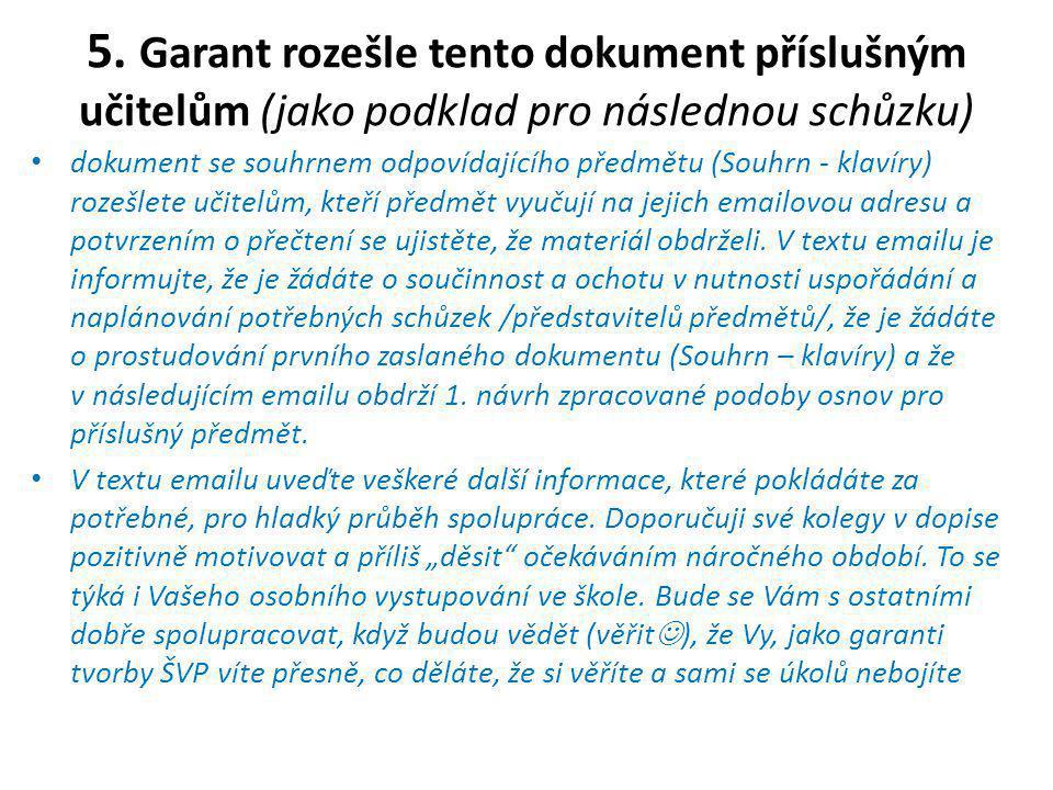 5. Garant rozešle tento dokument příslušným učitelům (jako podklad pro následnou schůzku) •d•dokument se souhrnem odpovídajícího předmětu (Souhrn - kl