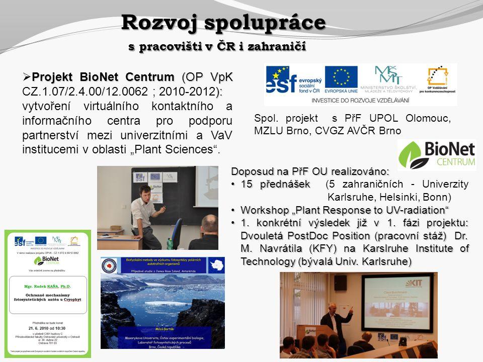 s pracovišti v ČR i zahraničí Projekt BioNet Centrum (OP VpK ):  Projekt BioNet Centrum (OP VpK CZ.1.07/2.4.00/12.0062 ; 2010-2012): vytvoření virtuá