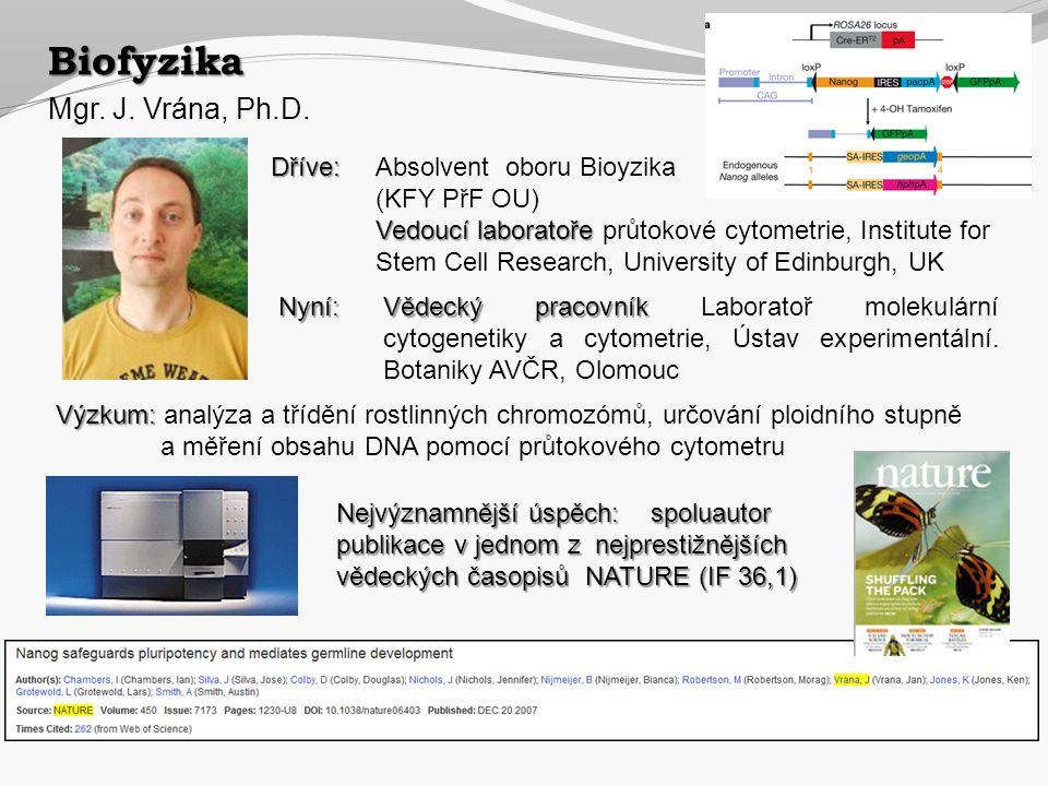 Biofyzika Mgr. J. Vrána, Ph.D. Výzkum: Výzkum: analýza a třídění rostlinných chromozómů, určování ploidního stupně a měření obsahu DNA pomocí průtokov