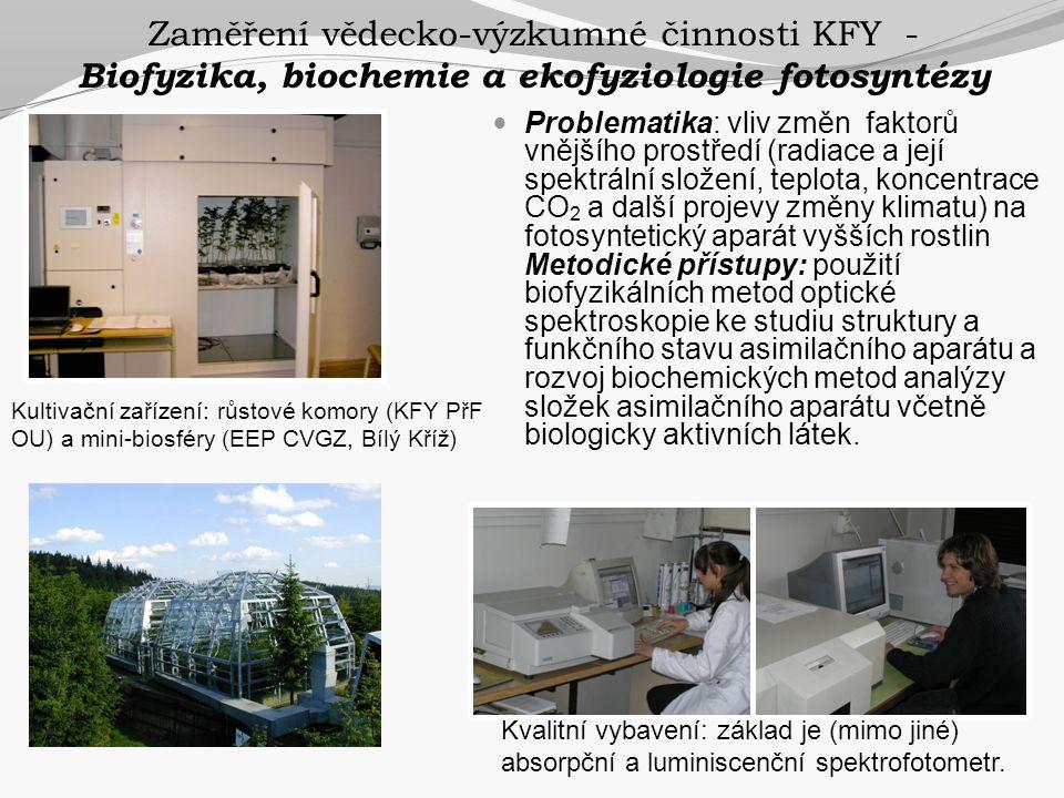 Zaměření vědecko-výzkumné činnosti KFY - Biofyzika, biochemie a ekofyziologie fotosyntézy  Problematika: vliv změn faktorů vnějšího prostředí (radiac