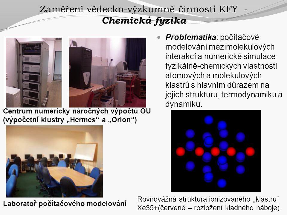 Zaměření vědecko-výzkumné činnosti KFY - Chemická fyzika  Problematika: počítačové modelování mezimolekulových interakcí a numerické simulace fyzikál
