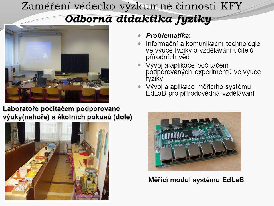 Zaměření vědecko-výzkumné činnosti KFY - Odborná didaktika fyziky  Problematika:  Informační a komunikační technologie ve výuce fyziky a vzdělávání