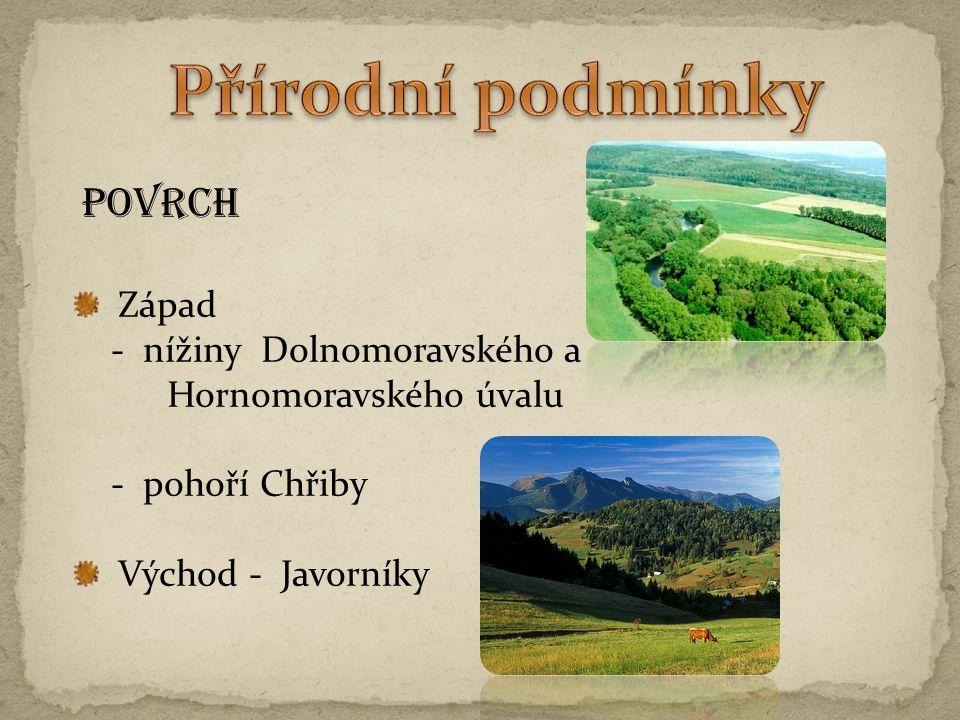 Západ - nížiny Dolnomoravského a Hornomoravského úvalu - pohoří Chřiby Východ - Javorníky POVRCH