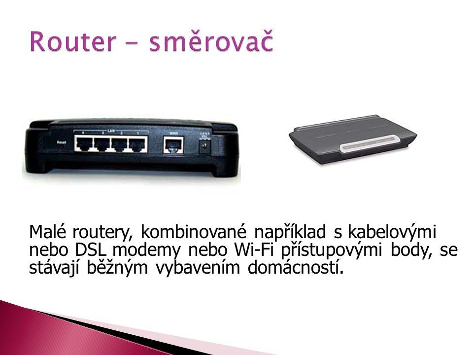 Malé routery, kombinované například s kabelovými nebo DSL modemy nebo Wi-Fi přístupovými body, se stávají běžným vybavením domácností.