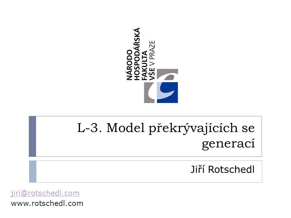 L-3. Model překrývajících se generací Jiří Rotschedl jiri@rotschedl.com www.rotschedl.com