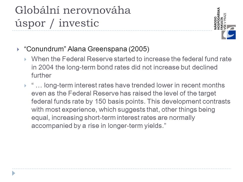  Conundrum Alana Greenspana (2005)  When the Federal Reserve started to increase the federal fund rate in 2004 the long-term bond rates did not increase but declined further  … long-term interest rates have trended lower in recent months even as the Federal Reserve has raised the level of the target federal funds rate by 150 basis points.