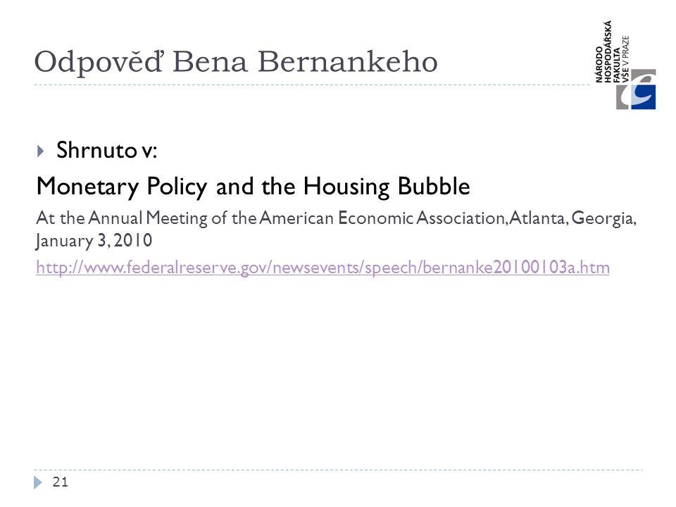 Odpověď Bena Bernankeho 21  Shrnuto v: Monetary Policy and the Housing Bubble At the Annual Meeting of the American Economic Association, Atlanta, Ge