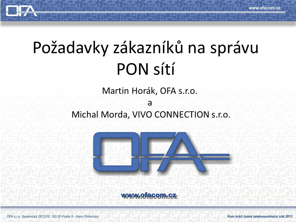Požadavky zákazníků na správu PON sítí Martin Horák, OFA s.r.o.