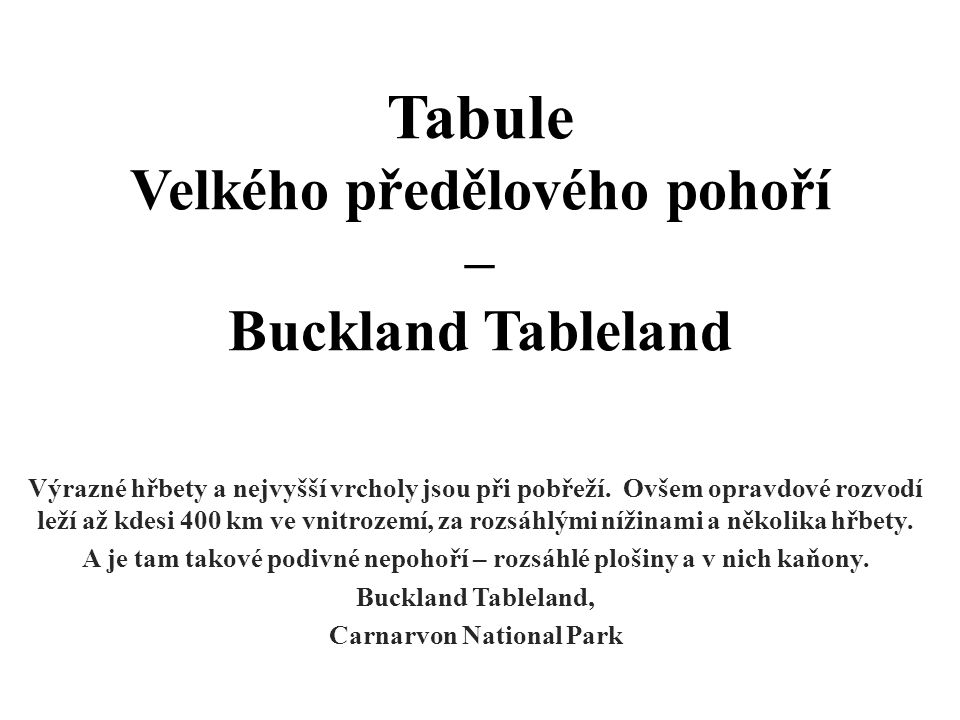 Tabule Velkého předělového pohoří – Buckland Tableland Výrazné hřbety a nejvyšší vrcholy jsou při pobřeží. Ovšem opravdové rozvodí leží až kdesi 400 k
