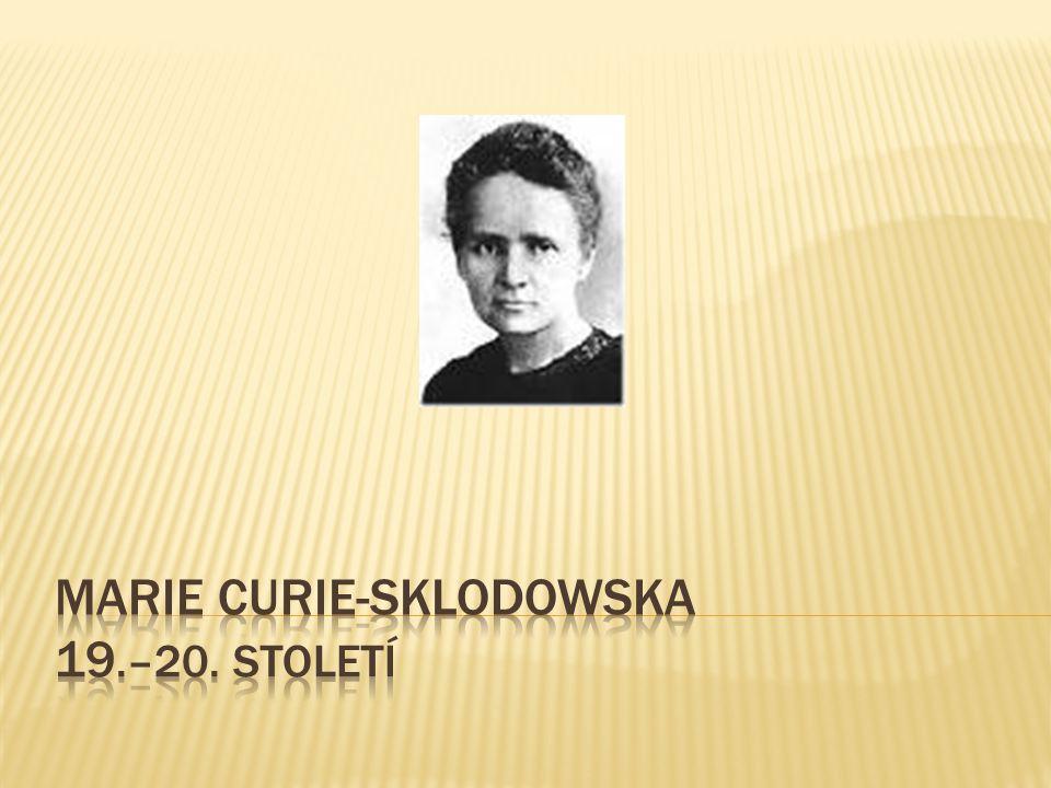  Významná polská vědkyně, ale většinu života působila ve Francii  Zabývala se fyzikální chemií  Obdržela dvě Nobelovy ceny:  V roce 1903 za fyziku  V roce 1911 za chemii
