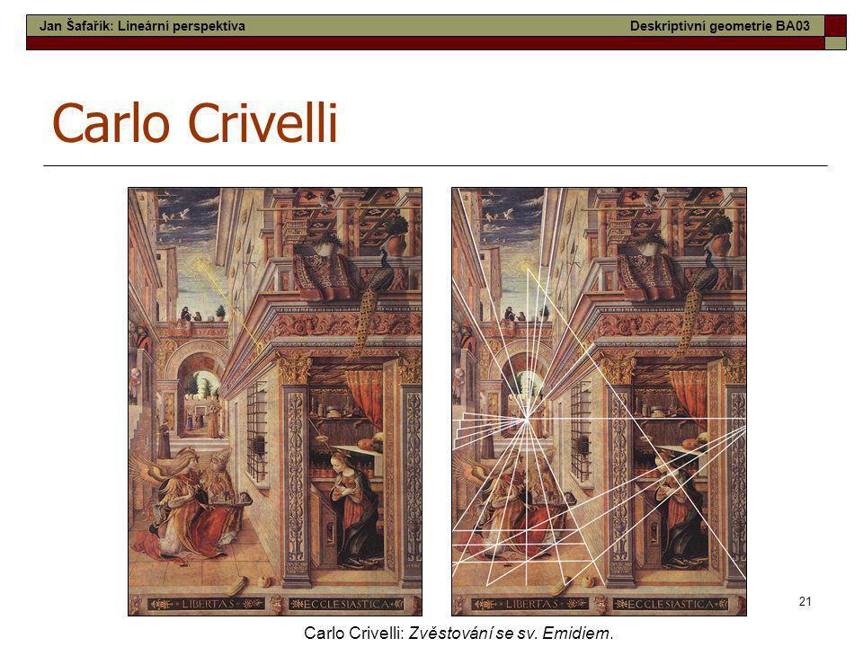 21 Carlo Crivelli Carlo Crivelli: Zvěstování se sv. Emidiem. Jan Šafařík: Lineární perspektivaDeskriptivní geometrie BA03
