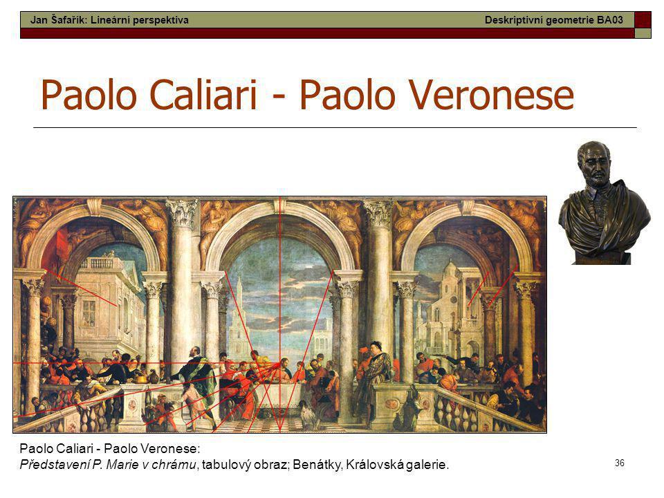 36 Paolo Caliari - Paolo Veronese Paolo Caliari - Paolo Veronese: Představení P. Marie v chrámu, tabulový obraz; Benátky, Královská galerie. Jan Šafař