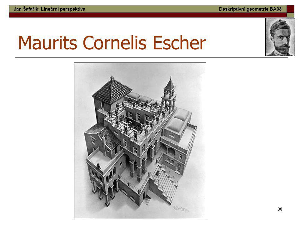 38 Maurits Cornelis Escher Jan Šafařík: Lineární perspektivaDeskriptivní geometrie BA03
