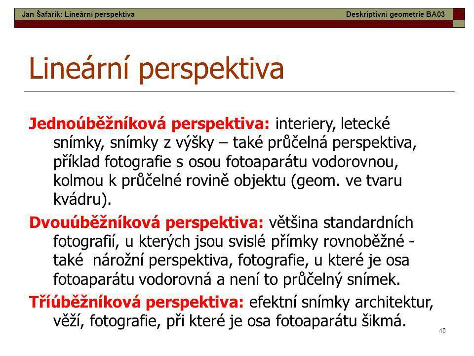 40 Lineární perspektiva Jednoúběžníková perspektiva: interiery, letecké snímky, snímky z výšky – také průčelná perspektiva, příklad fotografie s osou
