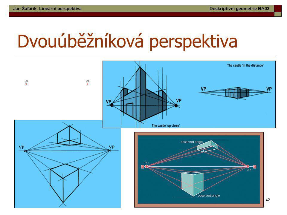 42 Dvouúběžníková perspektiva Jan Šafařík: Lineární perspektivaDeskriptivní geometrie BA03