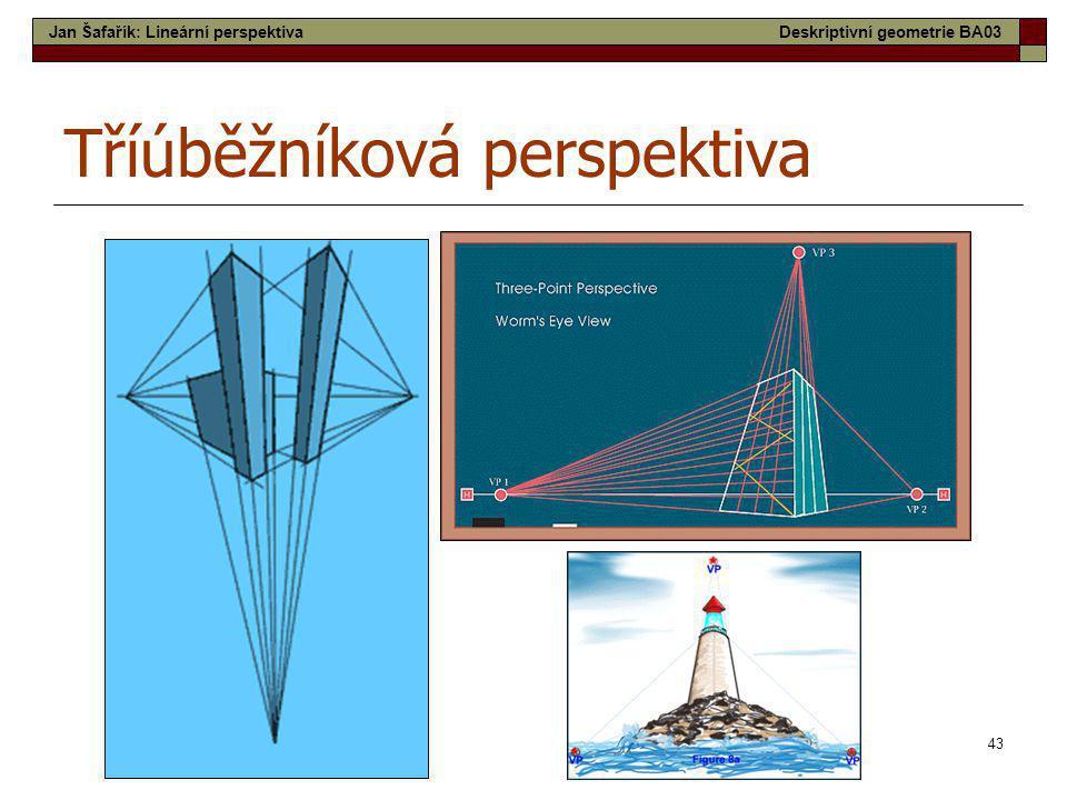43 Tříúběžníková perspektiva Jan Šafařík: Lineární perspektivaDeskriptivní geometrie BA03