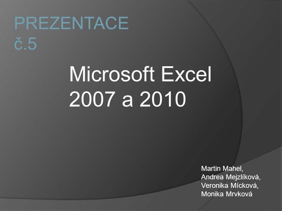 PREZENTACE č.5 Martin Mahel, Andrea Mejzlíková, Veronika Mícková, Monika Mrvková Microsoft Excel 2007 a 2010