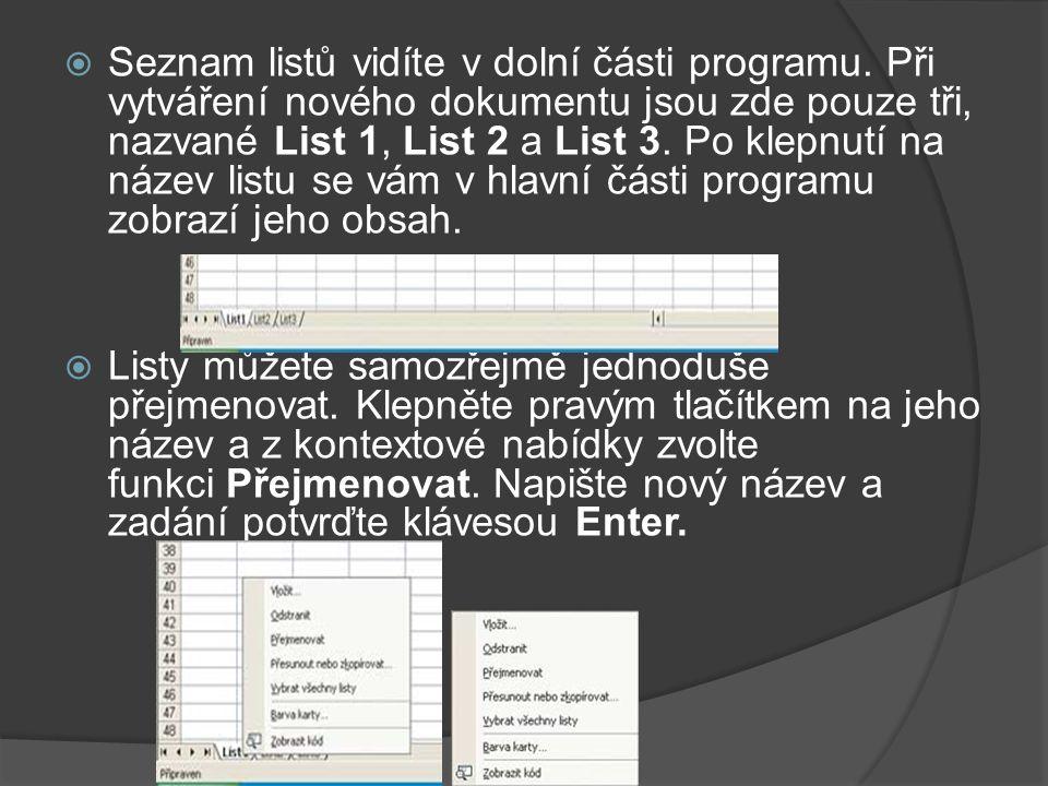  Seznam listů vidíte v dolní části programu. Při vytváření nového dokumentu jsou zde pouze tři, nazvané List 1, List 2 a List 3. Po klepnutí na název