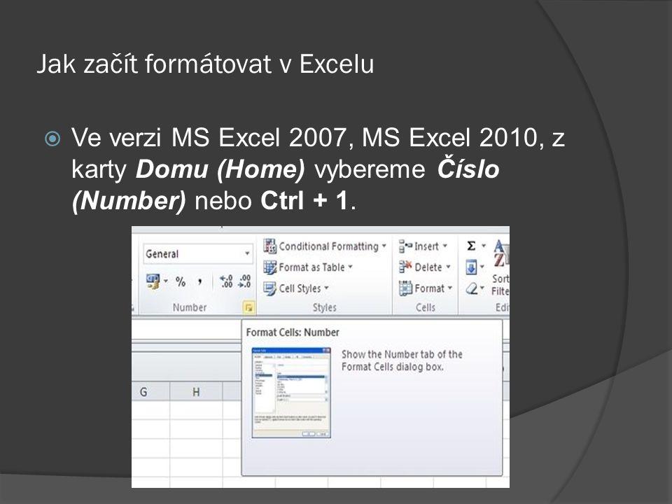 Jak začít formátovat v Excelu  Ve verzi MS Excel 2007, MS Excel 2010, z karty Domu (Home) vybereme Číslo (Number) nebo Ctrl + 1.