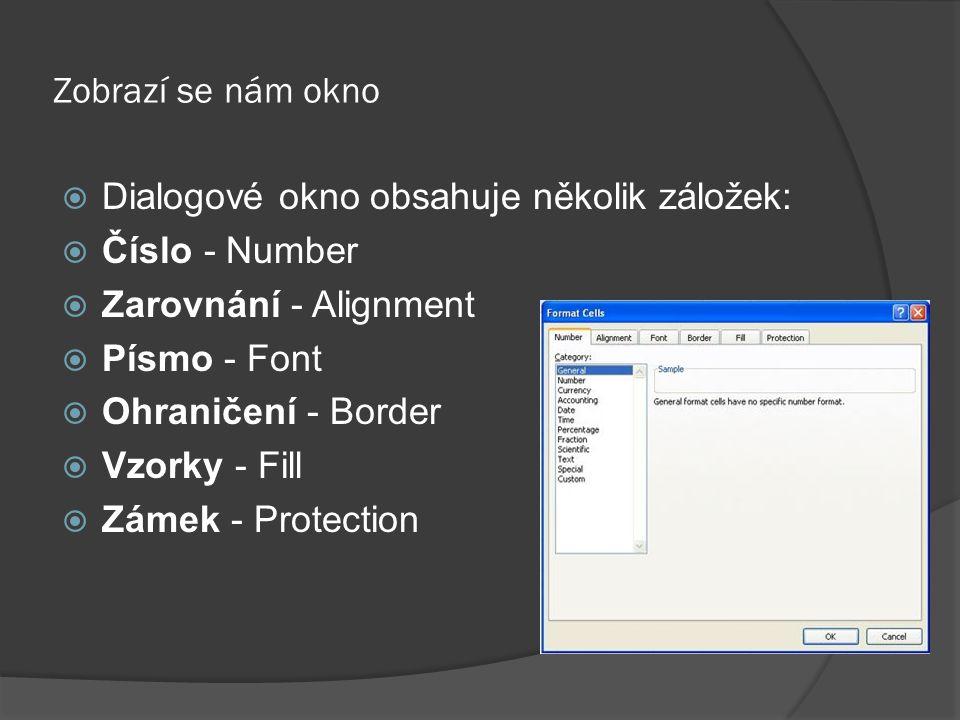 Zobrazí se nám okno  Dialogové okno obsahuje několik záložek:  Číslo - Number  Zarovnání - Alignment  Písmo - Font  Ohraničení - Border  Vzorky