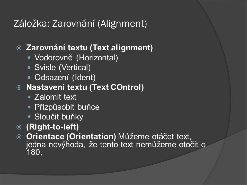 Záložka: Zarovnání (Alignment)  Zarovnání textu (Text alignment)  Vodorovně (Horizontal)  Svisle (Vertical)  Odsazení (Ident)  Nastavení textu (T