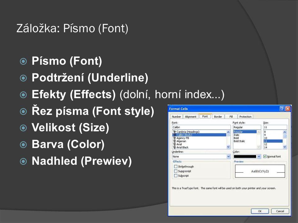Záložka: Písmo (Font)  Písmo (Font)  Podtržení (Underline)  Efekty (Effects) (dolní, horní index...)  Řez písma (Font style)  Velikost (Size)  B