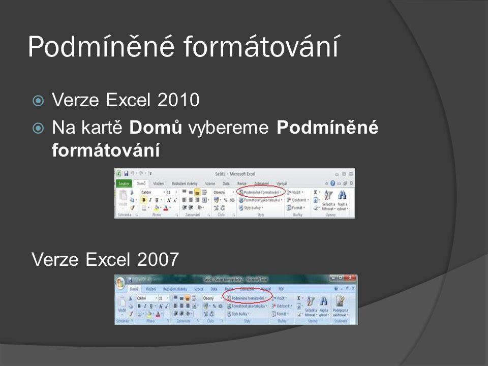 Podmíněné formátování  Verze Excel 2010  Na kartě Domů vybereme Podmíněné formátování Verze Excel 2007