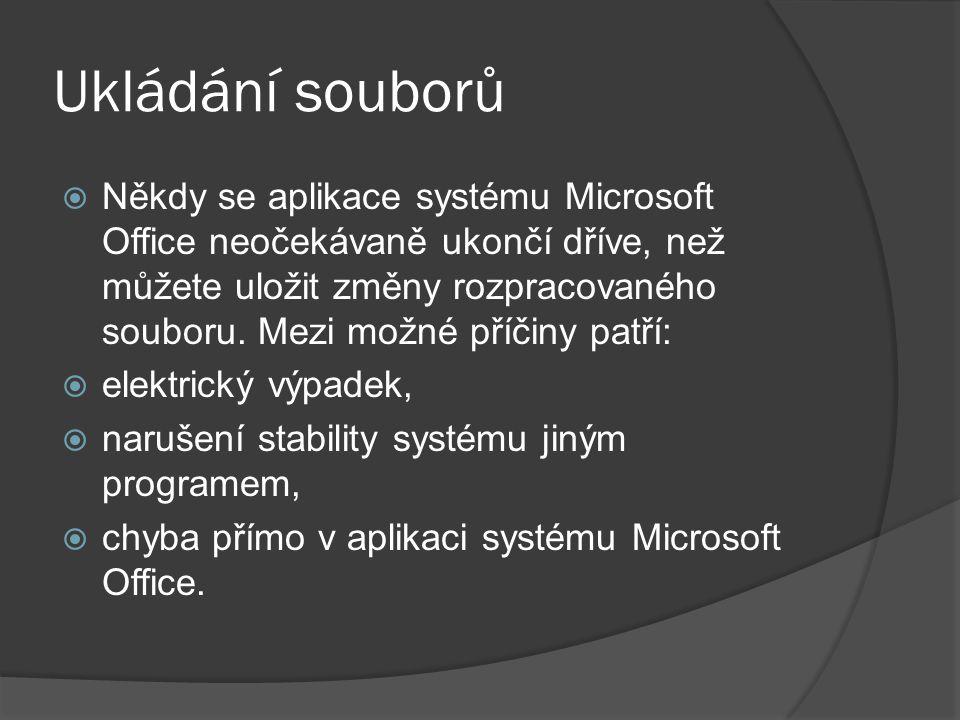 Ukládání souborů  Někdy se aplikace systému Microsoft Office neočekávaně ukončí dříve, než můžete uložit změny rozpracovaného souboru. Mezi možné pří