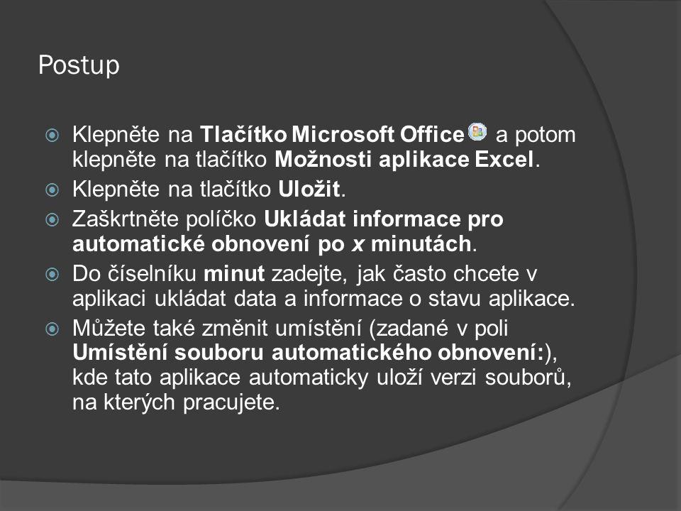 Postup  Klepněte na Tlačítko Microsoft Office a potom klepněte na tlačítko Možnosti aplikace Excel.  Klepněte na tlačítko Uložit.  Zaškrtněte políč