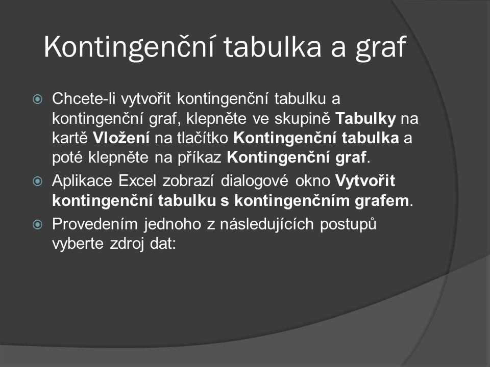 Kontingenční tabulka a graf  Chcete-li vytvořit kontingenční tabulku a kontingenční graf, klepněte ve skupině Tabulky na kartě Vložení na tlačítko Ko