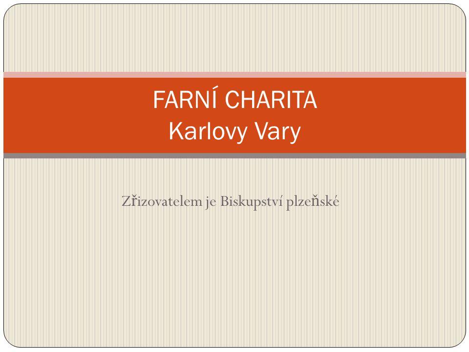 Z ř izovatelem je Biskupství plze ň ské FARNÍ CHARITA Karlovy Vary