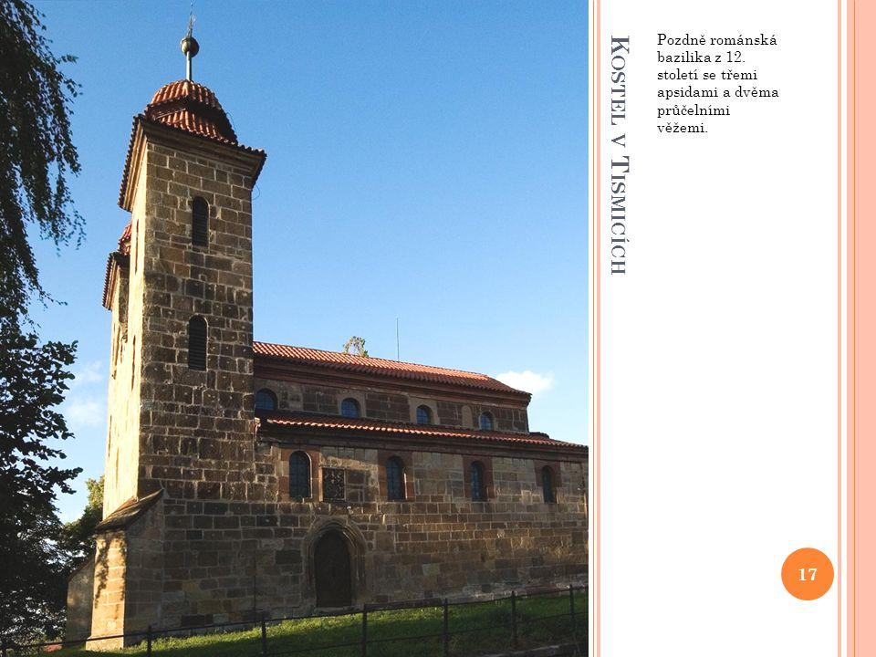 K OSTEL V T ISMICÍCH Pozdně románská bazilika z 12. století se třemi apsidami a dvěma průčelními věžemi. 17