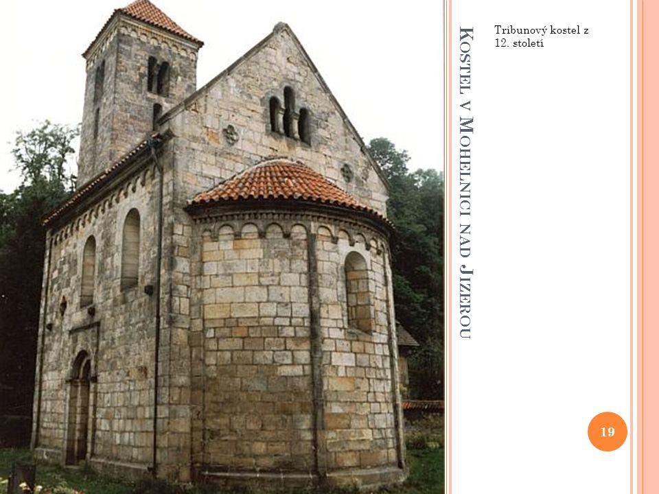 K OSTEL V M OHELNICI NAD J IZEROU Tribunový kostel z 12. století 19
