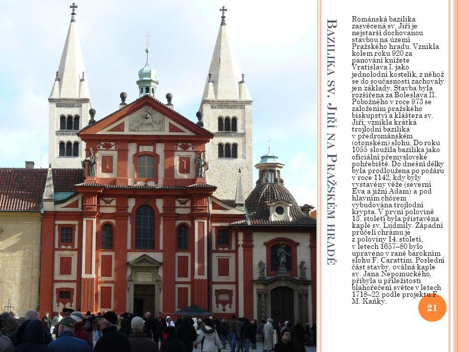 B AZILIKA SV. J IŘÍ NA P RAŽSKÉM HRADĚ Románská bazilika zasvěcená sv. Jiří je nejstarší dochovanou stavbou na území Pražského hradu. Vznikla kolem ro