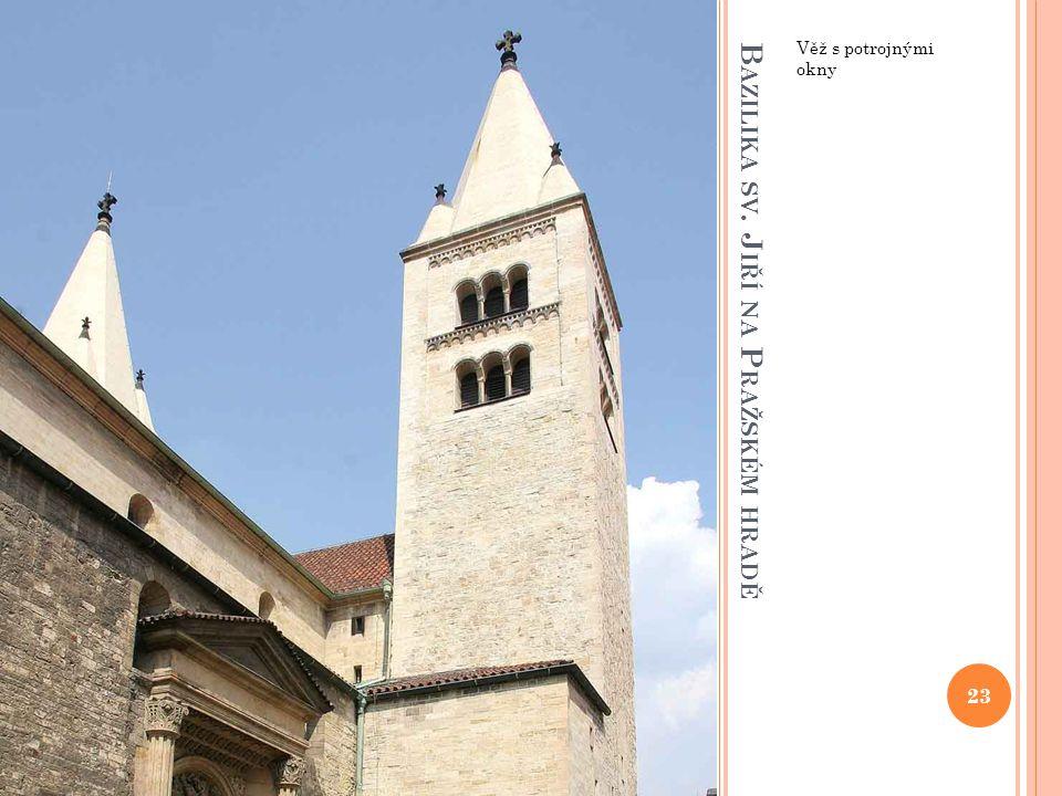B AZILIKA SV. J IŘÍ NA P RAŽSKÉM HRADĚ Věž s potrojnými okny 23