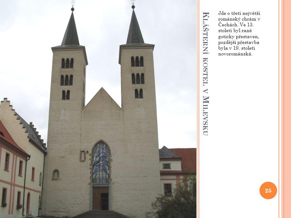K LÁŠTERNÍ KOSTEL V M ILEVSKU Jde o třetí největší románský chrám v Čechách. Ve 13. století byl raně goticky přestaven, pozdější přestavba byla v 19.