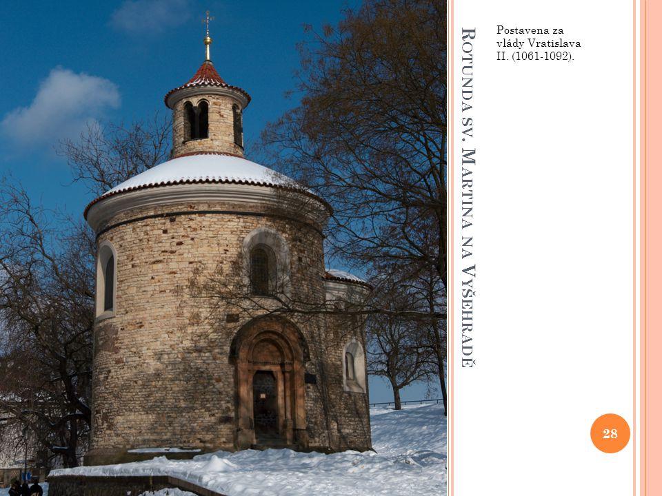 R OTUNDA SV. M ARTINA NA V YŠEHRADĚ Postavena za vlády Vratislava II. (1061-1092). 28