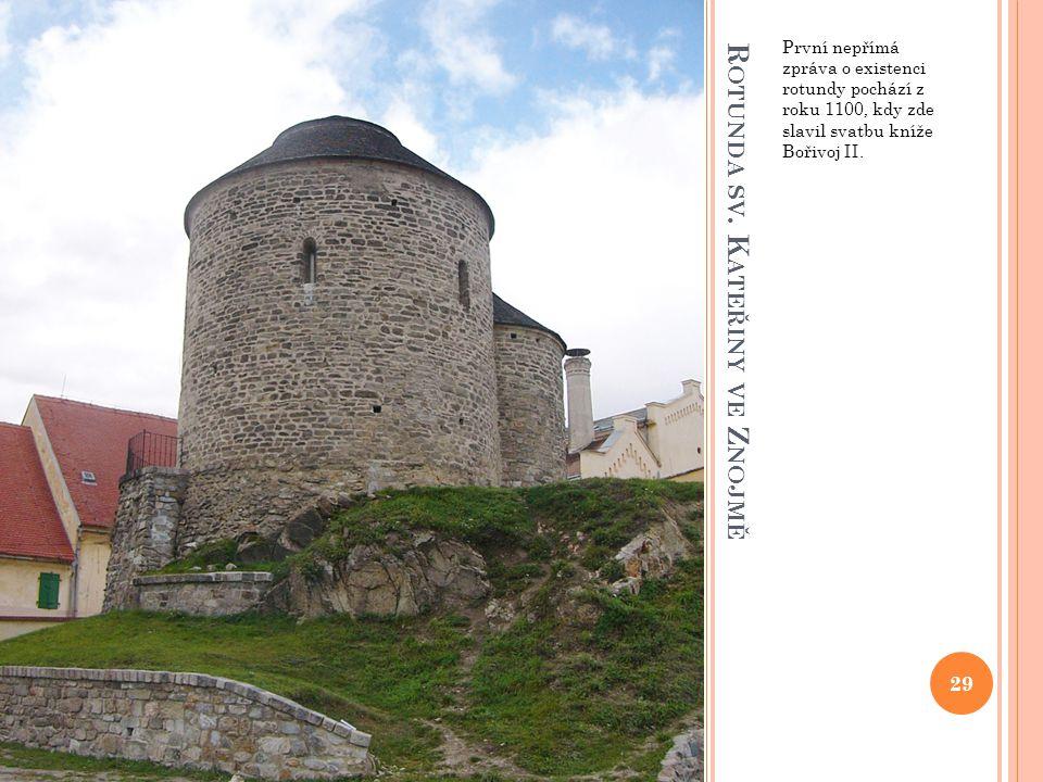 R OTUNDA SV. K ATEŘINY VE Z NOJMĚ První nepřímá zpráva o existenci rotundy pochází z roku 1100, kdy zde slavil svatbu kníže Bořivoj II. 29
