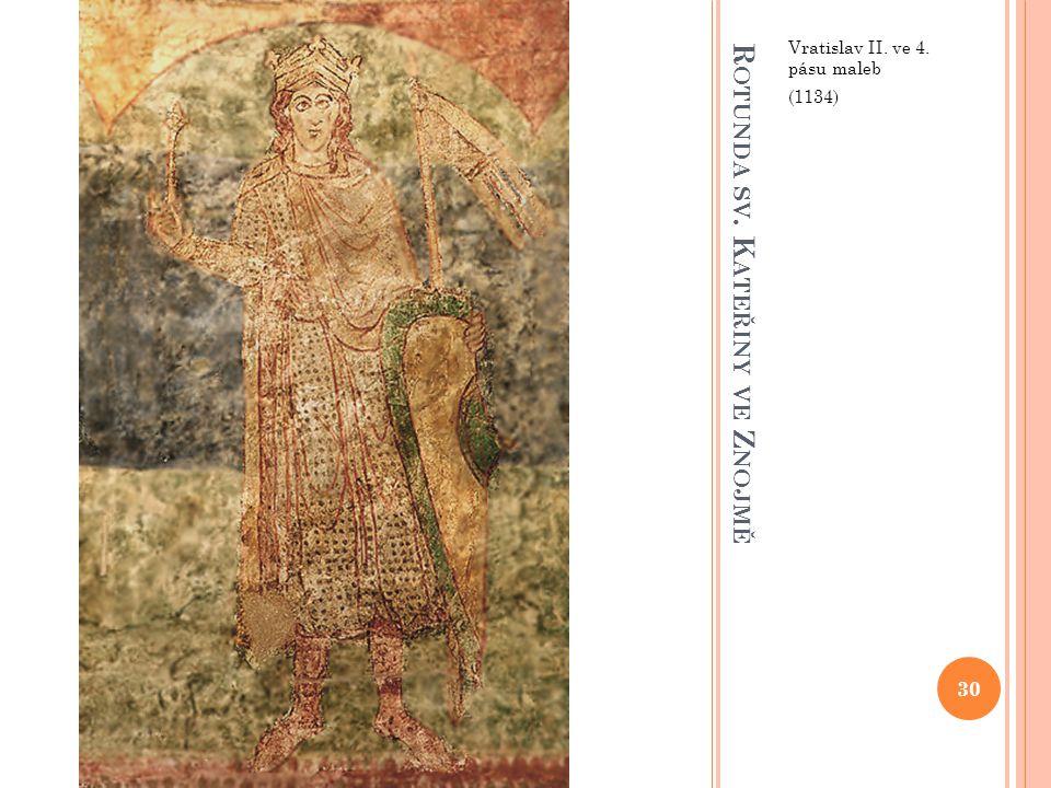 R OTUNDA SV. K ATEŘINY VE Z NOJMĚ Vratislav II. ve 4. pásu maleb (1134) 30