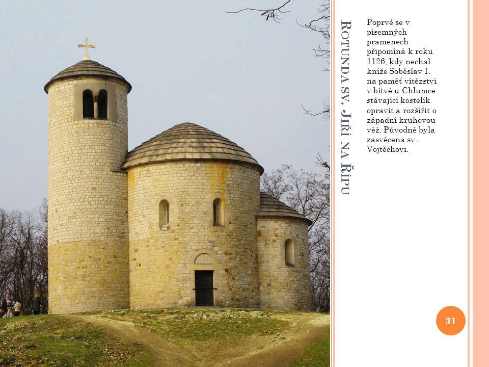 R OTUNDA SV. J IŘÍ NA Ř ÍPU Poprvé se v písemných pramenech připomíná k roku 1126, kdy nechal kníže Soběslav I. na paměť vítězství v bitvě u Chlumce s
