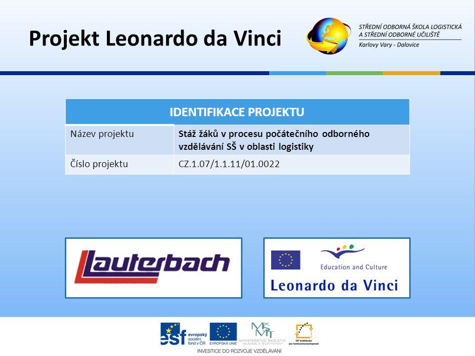 Projekt Leonardo da Vinci IDENTIFIKACE PROJEKTU Název projektuStáž žáků v procesu počátečního odborného vzdělávání SŠ v oblasti logistiky Číslo projek